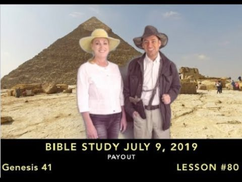 Payout - Bible Study Lesson # 80. July 9, 2019 Genesis 41