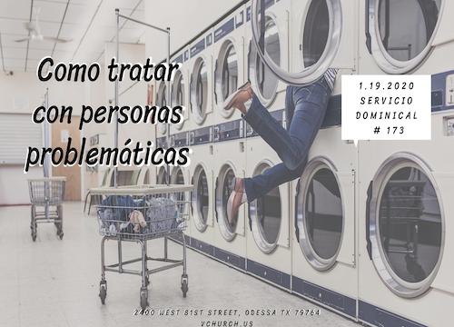 Servicio Dominical #173 - 01/19/2020 - Cómo tratar con personas problemáticas