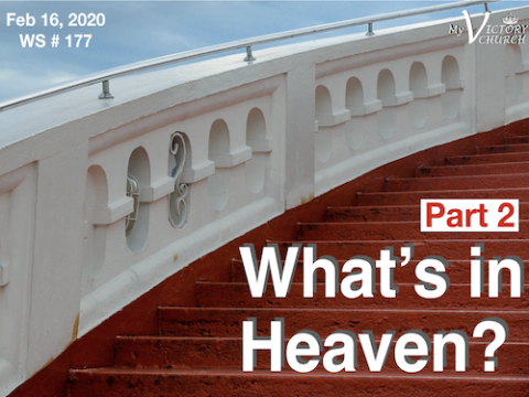 Worship Service #177 - 02/16/2020 - What's in Heaven? - Part 2 -