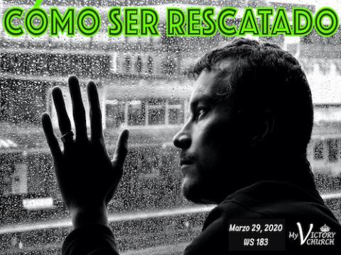 Servicio Dominical #183 - 03/29/2020 - CÓMO SER RESCATADO -