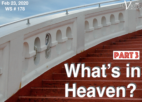 Worship Service #178 - 02/23/2020 - What's in Heaven? - Part 3 -
