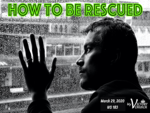 Worship Service #183 - 03/29/2020 - HOW TO BE RESCUED -