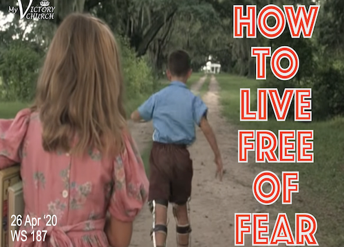 Worship Service #187 - 04/26/2020 - HOW TO LIVE FREE OF FEAR.