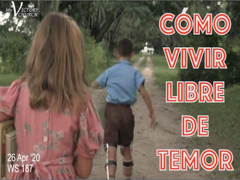 Servicio Dominical #187 - 04/26/2020 - CÓMO VIVIR LIBRE DE TEMOR -