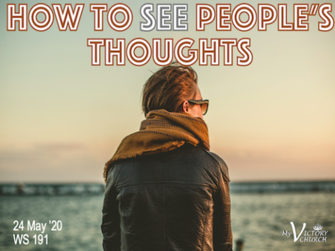 HOW TO SEE PEOPLE'S THOUGHTS - My Victory Church - WS #191 - May 24th, 2020