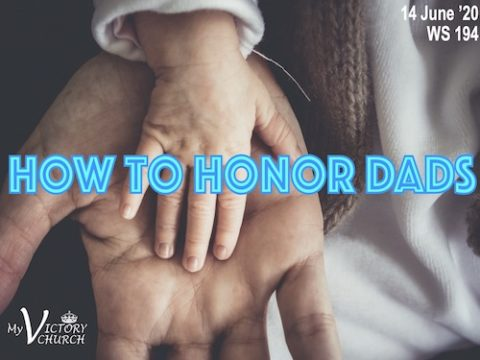 HOW TO HONOR DADS - My Victory Church - WS #194 - June 14th, 2020