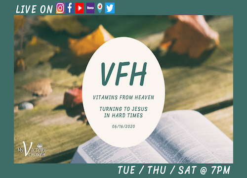 LIVE - TURNING TO JESUS IN HARD TIMES - VFH - My Victory Church - June 16th, 2020