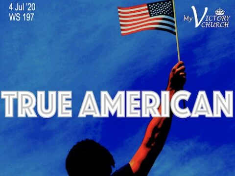 LIVE - TRUE AMERICAN - My Victory Church - WS #197 - July 5th, 2020