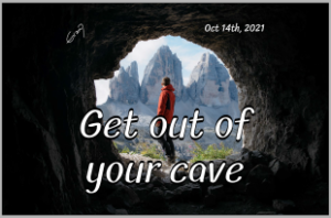 Get out of your cave