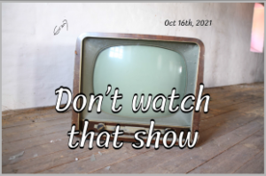 Don't watch that show